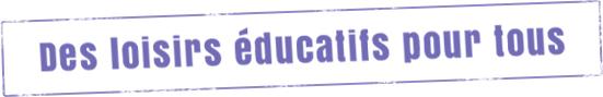 Des loisirs éducatifs pour tous